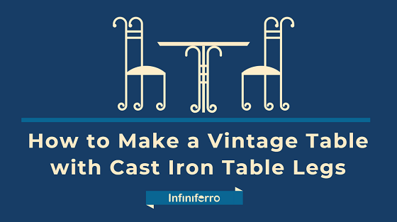 How to make a vintage table with cast iron table legs