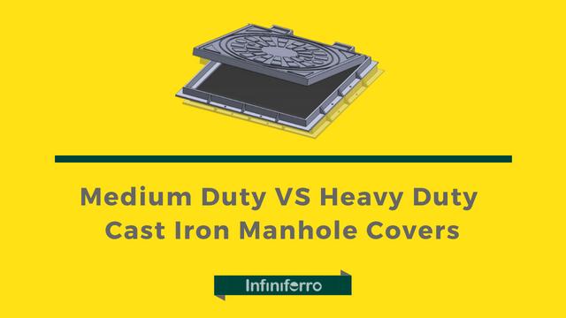 Medium Duty Manhole Cover VS Heavy Duty Manhole Cover